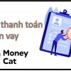 Hướng dẫn cách thanh toán khoản vay moneycat, tổng đài gọi điện liên hệ