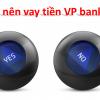 Có nên vay tiền ngân hàng Vp bank không, tốt không, lãi suất 2022