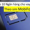 10 Ngân hàng cho vay tiền theo sim Mobifone lãi suất thấp nhất 2021