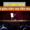 10+ Ngân hàng hỗ trợ giáo viên vay vốn mua nhà gói ưu đãi 2021