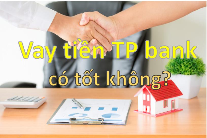vay-tien-tp-bank-co-tot-khong